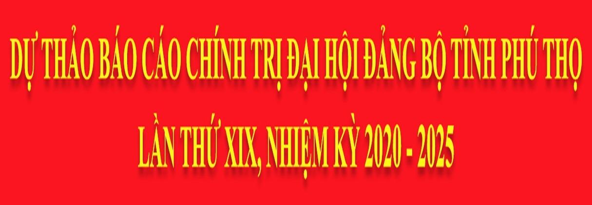 Dự thảo báo cáo chính trị Đại hội Đảng bộ tỉnh lần thứ XIX, nhiệm kỳ 2020-2025